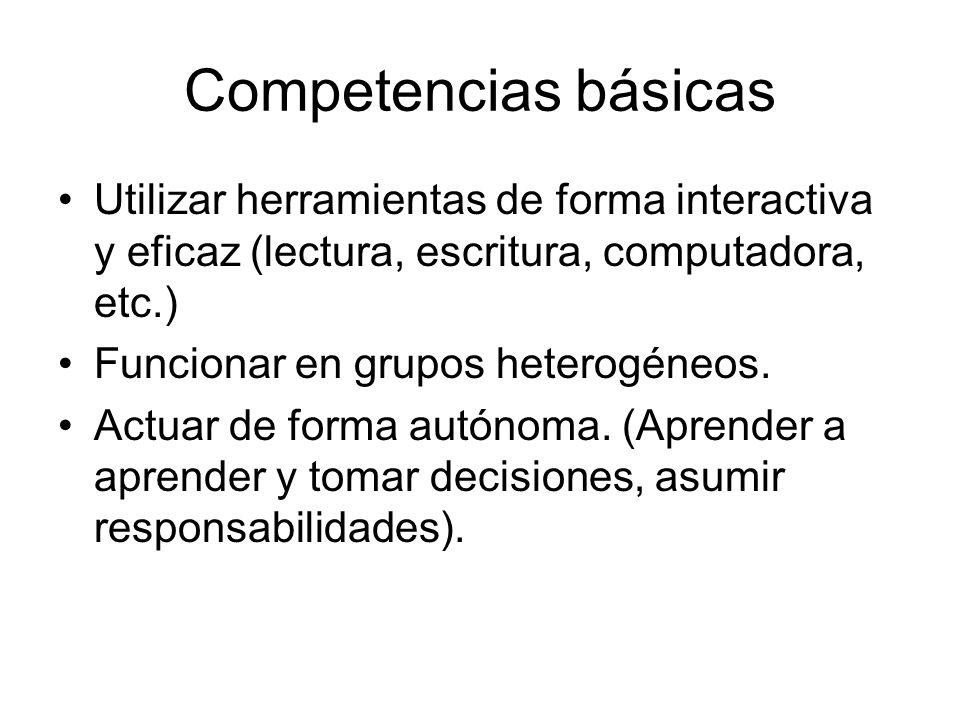 Competencias básicas Utilizar herramientas de forma interactiva y eficaz (lectura, escritura, computadora, etc.) Funcionar en grupos heterogéneos. Act