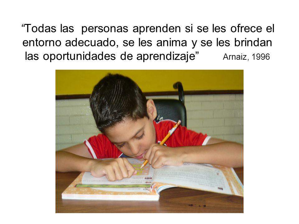 Todas las personas aprenden si se les ofrece el entorno adecuado, se les anima y se les brindan las oportunidades de aprendizaje Arnaiz, 1996