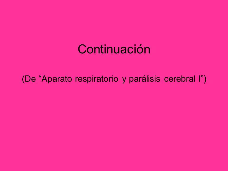 Continuación (De Aparato respiratorio y parálisis cerebral I)