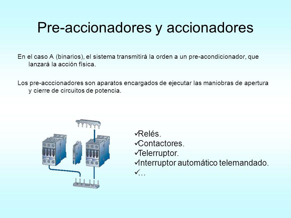 Pre-accionadores y accionadores En el caso A (binarios), el sistema transmitirá la orden a un pre-acondicionador, que lanzará la acción física. Los pr