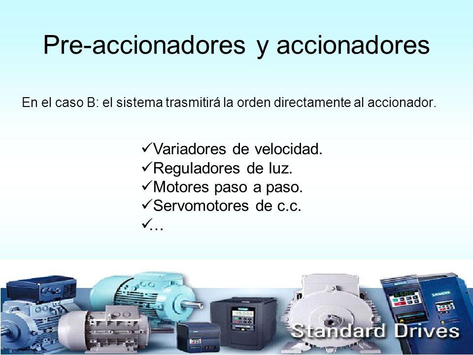 Pre-accionadores y accionadores En el caso B: el sistema trasmitirá la orden directamente al accionador. Variadores de velocidad. Reguladores de luz.
