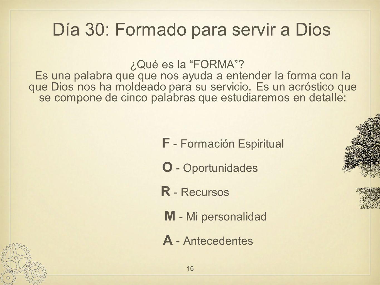 Día 30: Formado para servir a Dios ¿Qué es la FORMA.