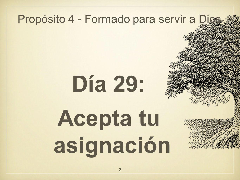 Día 29: Acepta tu asignación Efesios 2:10 Juan 17:4 Estas en la tierra para aportar algo, no sólo para consumir.