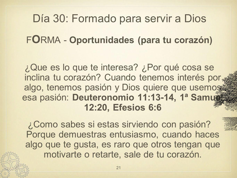Día 30: Formado para servir a Dios F O RMA - Oportunidades (para tu corazón) ¿Que es lo que te interesa.
