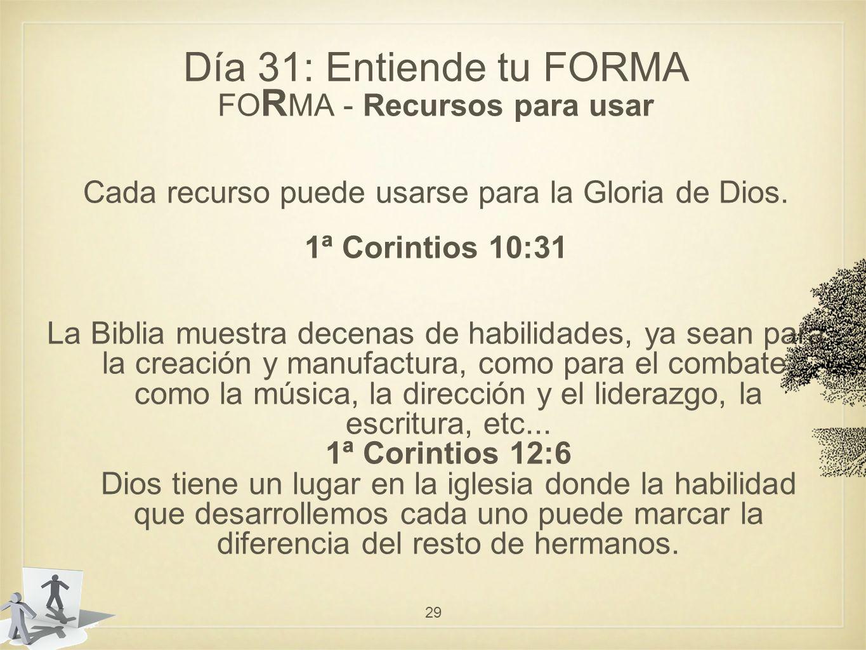 Día 31: Entiende tu FORMA FO R MA - Recursos para usar Cada recurso puede usarse para la Gloria de Dios.