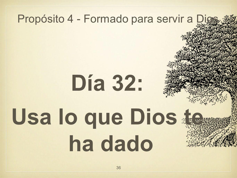 Propósito 4 - Formado para servir a Dios Día 32: Usa lo que Dios te ha dado 36
