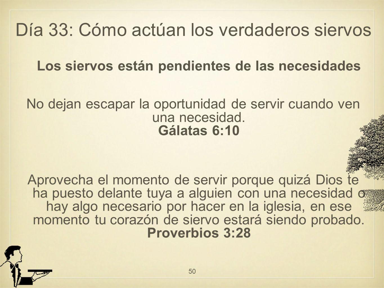 Día 33: Cómo actúan los verdaderos siervos Los siervos están pendientes de las necesidades No dejan escapar la oportunidad de servir cuando ven una necesidad.