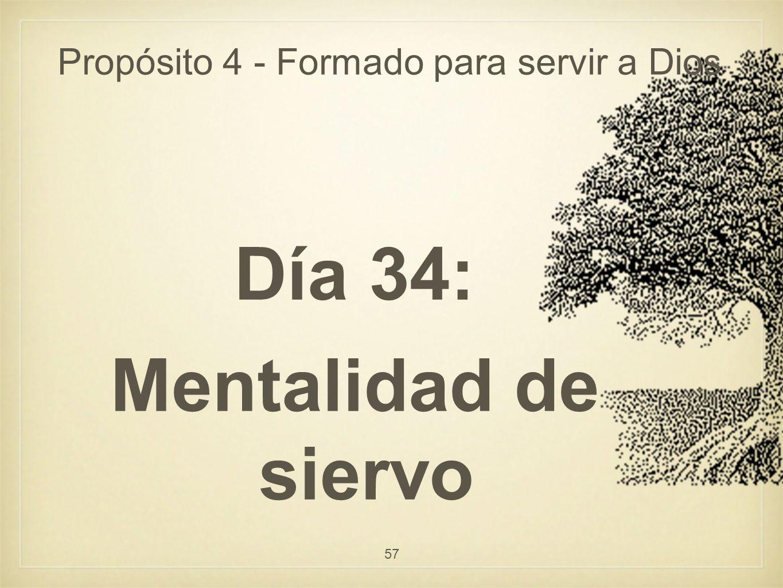 Propósito 4 - Formado para servir a Dios Día 34: Mentalidad de siervo 57