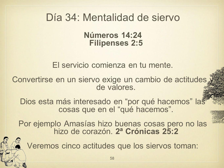 Día 34: Mentalidad de siervo Números 14:24 Filipenses 2:5 El servicio comienza en tu mente.