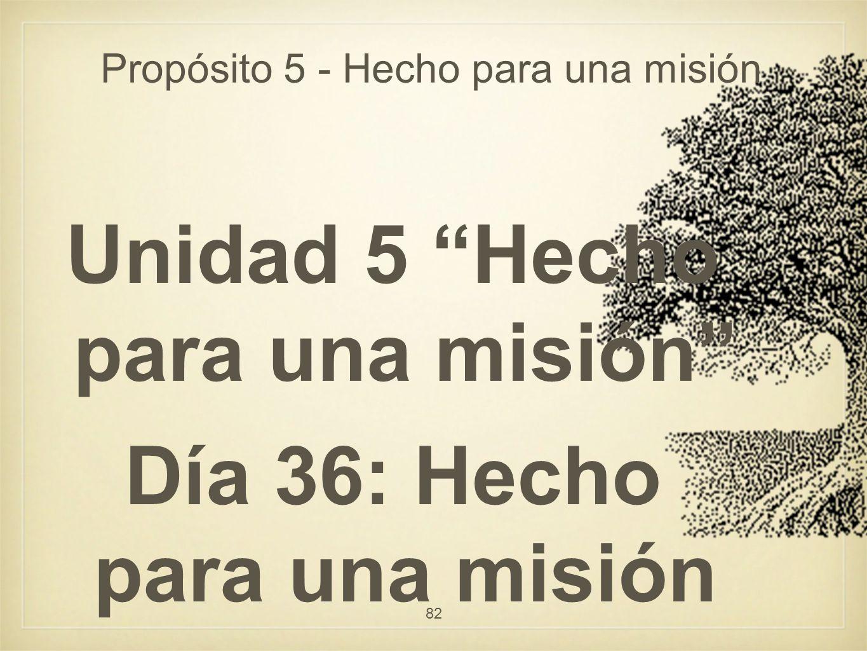 Propósito 5 - Hecho para una misión Unidad 5 Hecho para una misión Día 36: Hecho para una misión 82