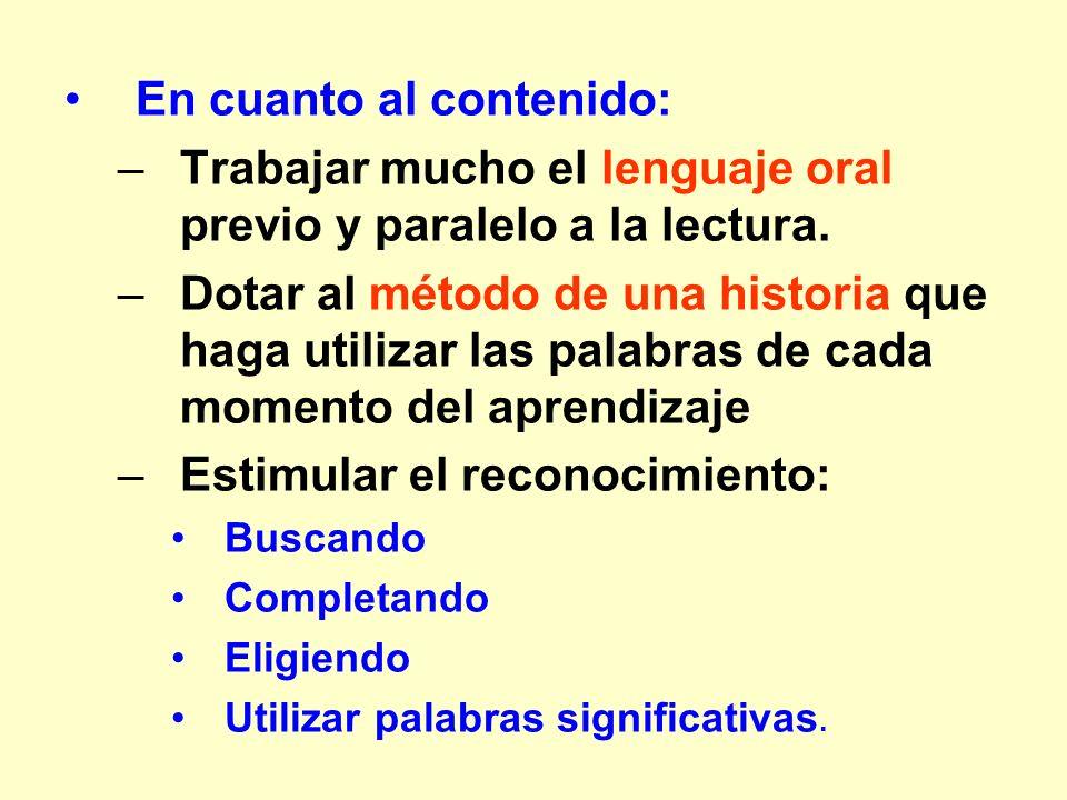 En cuanto al contenido: –Trabajar mucho el lenguaje oral previo y paralelo a la lectura. –Dotar al método de una historia que haga utilizar las palabr