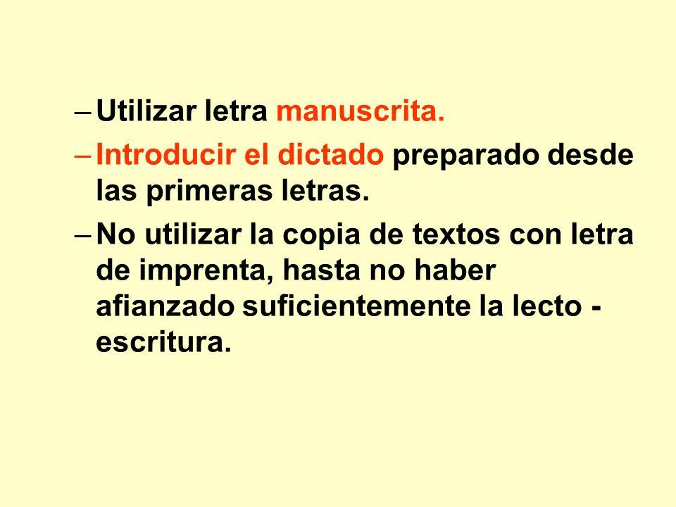 –Utilizar letra manuscrita. –Introducir el dictado preparado desde las primeras letras. –No utilizar la copia de textos con letra de imprenta, hasta n
