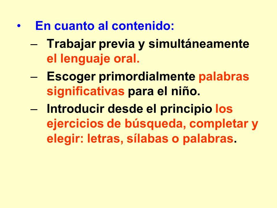 En cuanto al contenido: –Trabajar previa y simultáneamente el lenguaje oral. –Escoger primordialmente palabras significativas para el niño. –Introduci