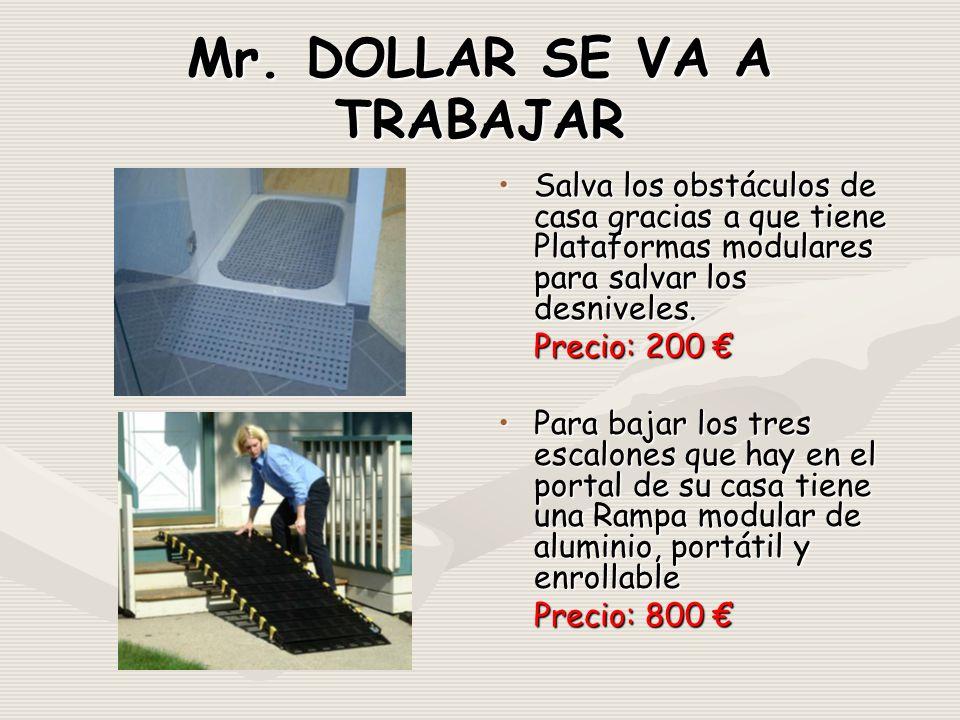 Mr. DOLLAR SE VA A TRABAJAR Salva los obstáculos de casa gracias a que tiene Plataformas modulares para salvar los desniveles. Precio: 200 Precio: 200