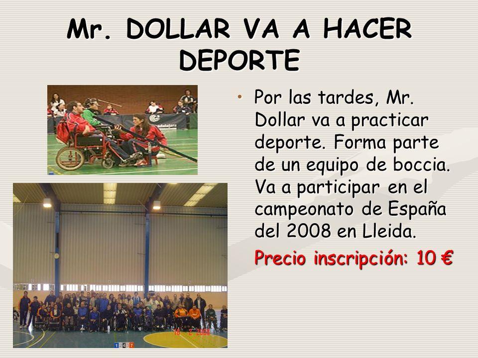 Mr. DOLLAR VA A HACER DEPORTE Por las tardes, Mr.