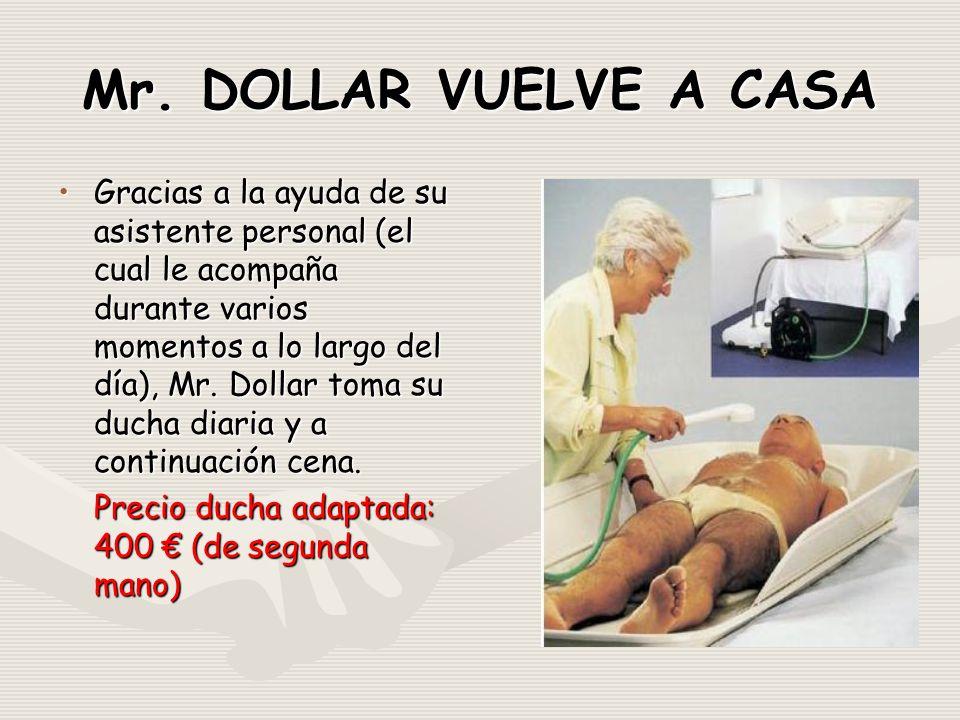 Mr. DOLLAR VUELVE A CASA Gracias a la ayuda de su asistente personal (el cual le acompaña durante varios momentos a lo largo del día), Mr. Dollar toma