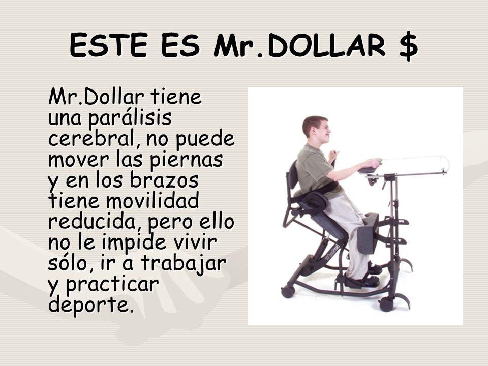 ESTE ES Mr.DOLLAR $ Mr.Dollar tiene una parálisis cerebral, no puede mover las piernas y en los brazos tiene movilidad reducida, pero ello no le impide vivir sólo, ir a trabajar y practicar deporte.