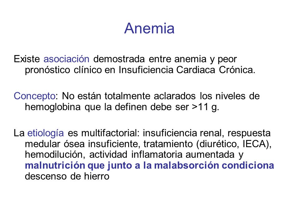 Anemia Existe asociación demostrada entre anemia y peor pronóstico clínico en Insuficiencia Cardiaca Crónica.