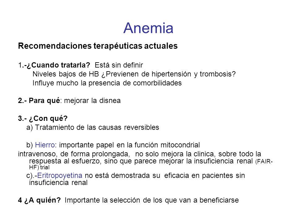 Anemia Recomendaciones terapéuticas actuales 1.-¿Cuando tratarla? Está sin definir Niveles bajos de HB ¿Previenen de hipertensión y trombosis? Influye