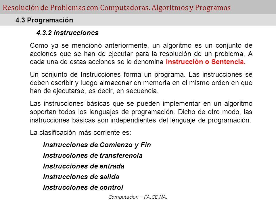 Computacion - FA.CE.NA. Resolución de Problemas con Computadoras. Algoritmos y Programas 4.3.2 Instrucciones Como ya se mencionó anteriormente, un alg