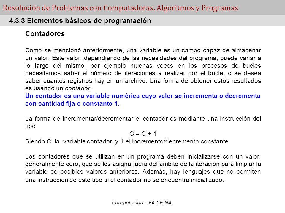Computacion - FA.CE.NA. Resolución de Problemas con Computadoras. Algoritmos y Programas Contadores Como se mencionó anteriormente, una variable es un