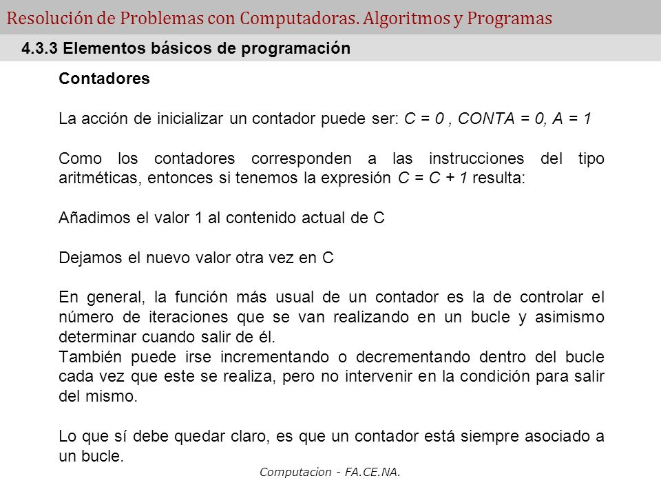 Computacion - FA.CE.NA. Resolución de Problemas con Computadoras. Algoritmos y Programas Contadores La acción de inicializar un contador puede ser: C