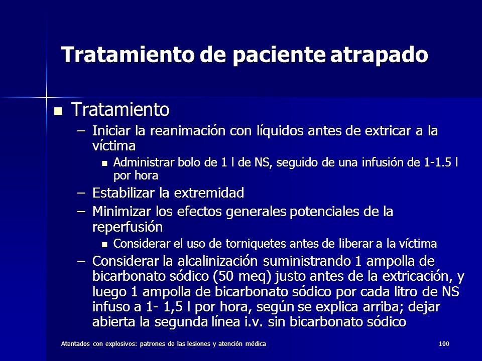 Atentados con explosivos: patrones de las lesiones y atención médica100 Tratamiento de paciente atrapado Tratamiento Tratamiento –Iniciar la reanimaci