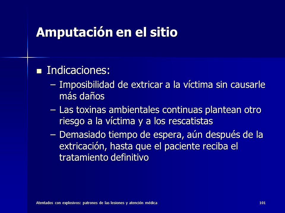 Atentados con explosivos: patrones de las lesiones y atención médica101 Amputación en el sitio Indicaciones: Indicaciones: –Imposibilidad de extricar