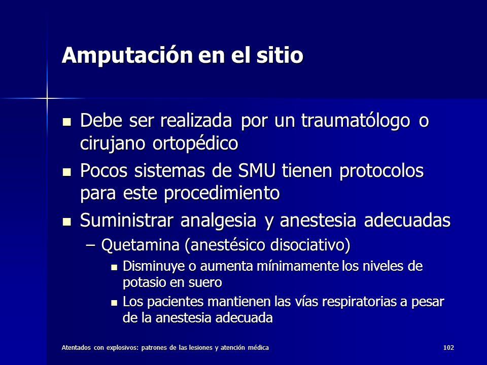 Atentados con explosivos: patrones de las lesiones y atención médica102 Amputación en el sitio Debe ser realizada por un traumatólogo o cirujano ortop