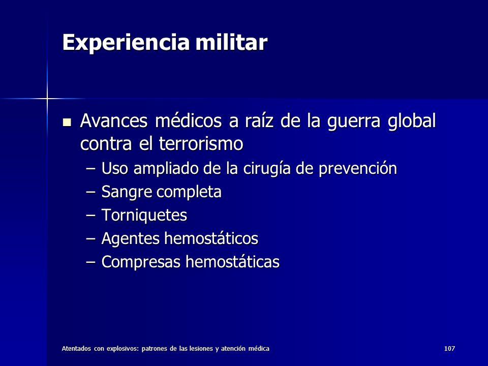Atentados con explosivos: patrones de las lesiones y atención médica107 Experiencia militar Avances médicos a raíz de la guerra global contra el terro