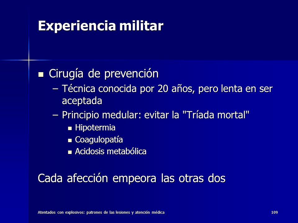 Atentados con explosivos: patrones de las lesiones y atención médica109 Experiencia militar Cirugía de prevención Cirugía de prevención –Técnica conoc