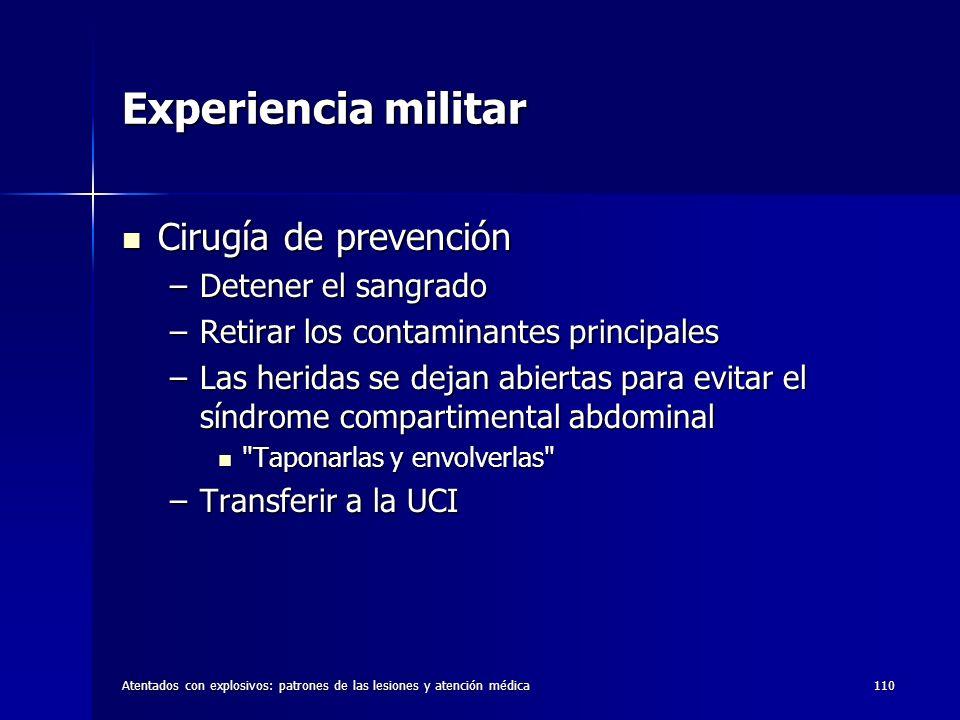 Atentados con explosivos: patrones de las lesiones y atención médica110 Experiencia militar Cirugía de prevención Cirugía de prevención –Detener el sa