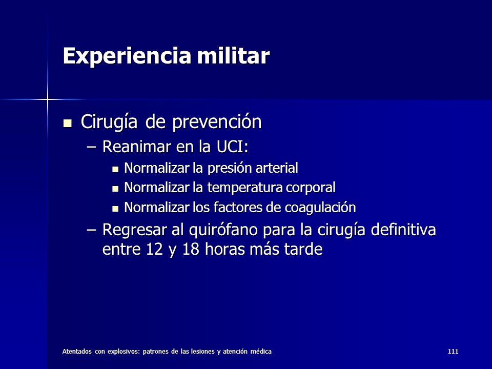 Atentados con explosivos: patrones de las lesiones y atención médica111 Experiencia militar Cirugía de prevención Cirugía de prevención –Reanimar en l