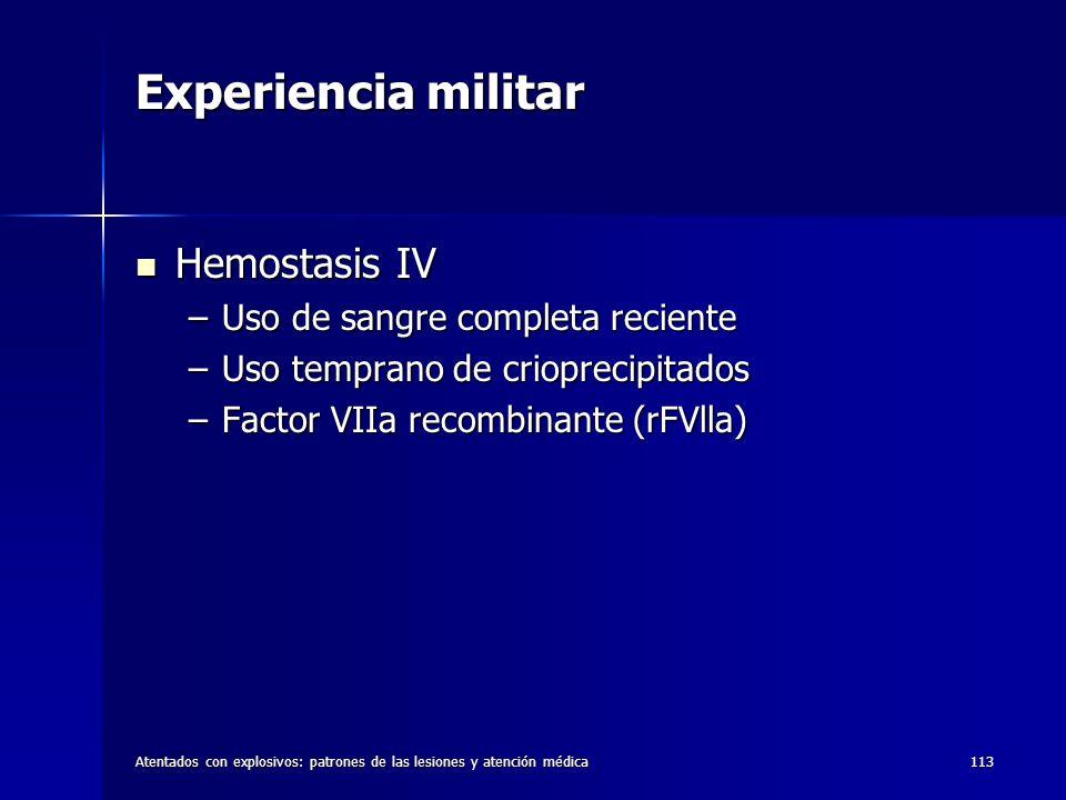Atentados con explosivos: patrones de las lesiones y atención médica113 Experiencia militar Hemostasis IV Hemostasis IV –Uso de sangre completa recien
