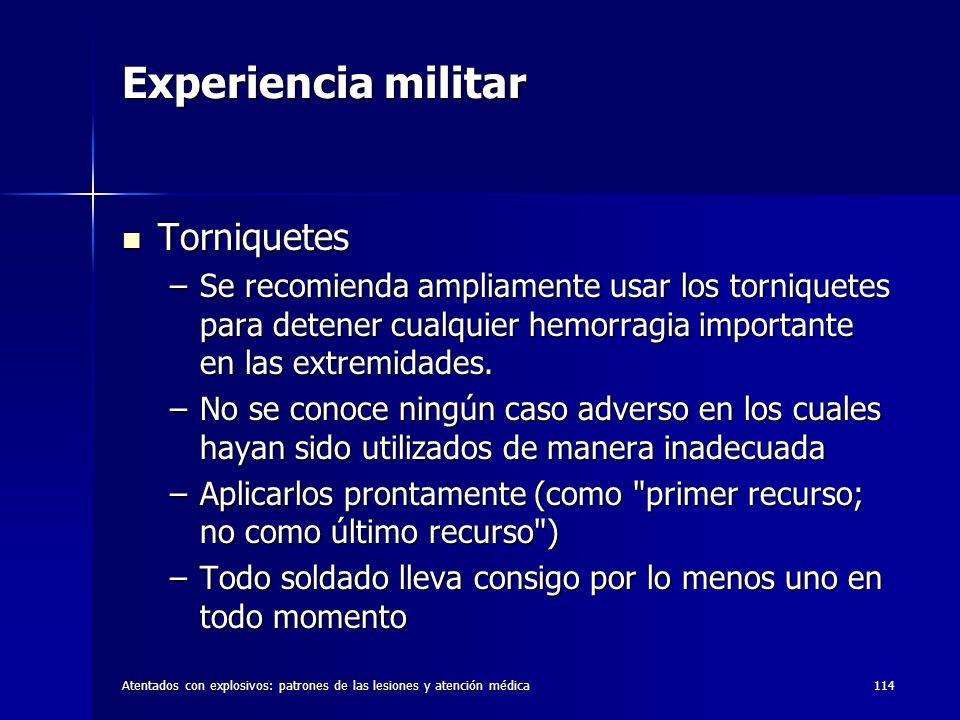 Atentados con explosivos: patrones de las lesiones y atención médica114 Experiencia militar Torniquetes Torniquetes –Se recomienda ampliamente usar lo