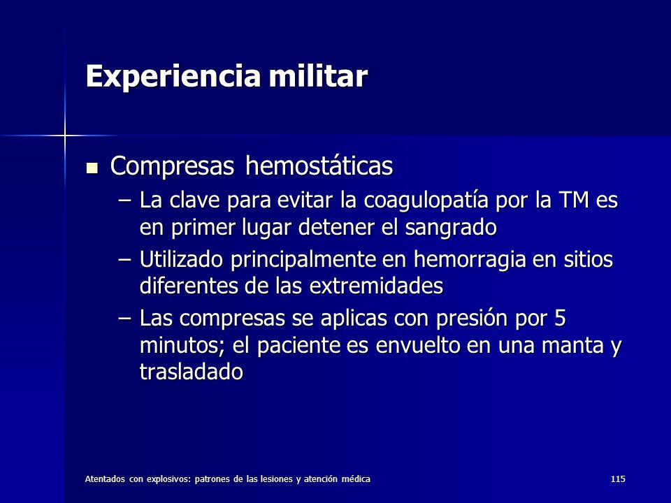 Atentados con explosivos: patrones de las lesiones y atención médica115 Experiencia militar Compresas hemostáticas Compresas hemostáticas –La clave pa