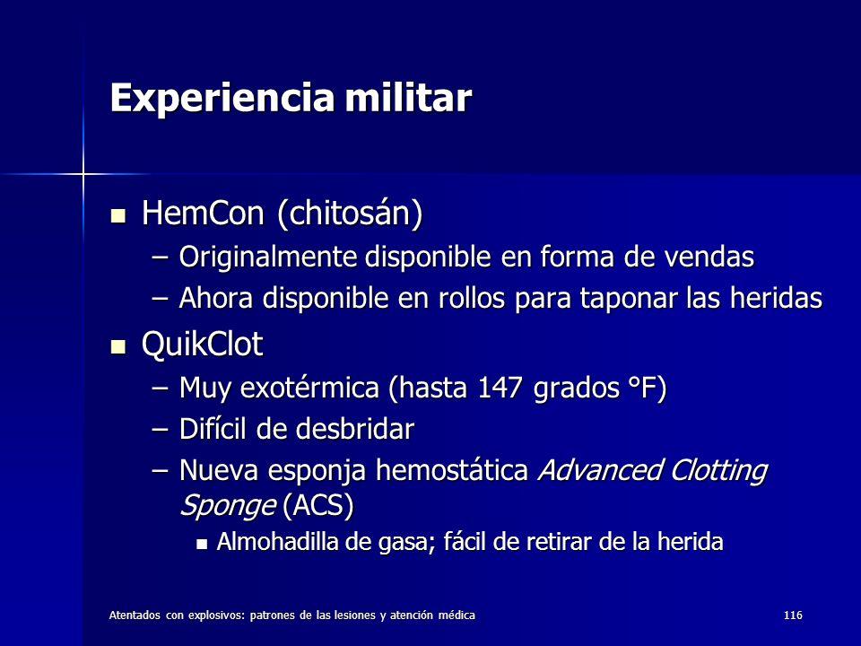 Atentados con explosivos: patrones de las lesiones y atención médica116 Experiencia militar HemCon (chitosán) HemCon (chitosán) –Originalmente disponi