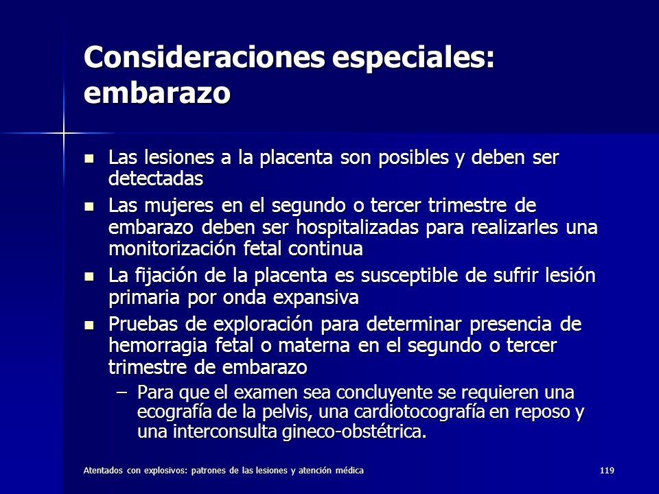 Atentados con explosivos: patrones de las lesiones y atención médica119 Consideraciones especiales: embarazo Las lesiones a la placenta son posibles y