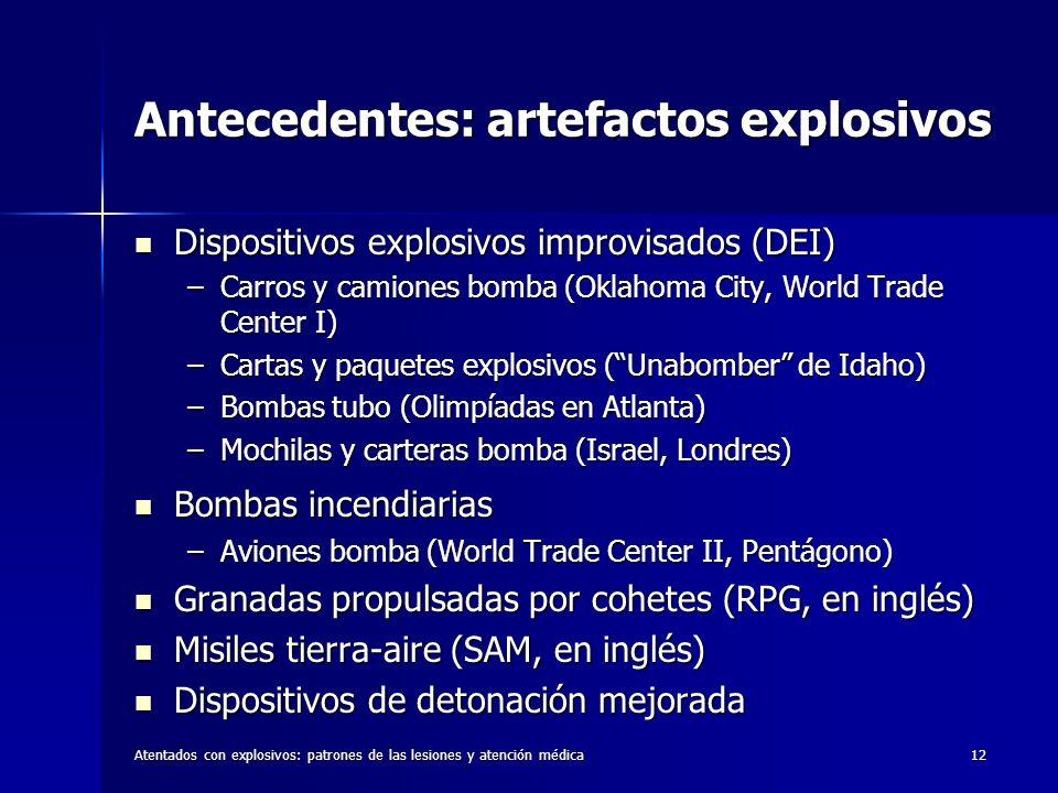 Atentados con explosivos: patrones de las lesiones y atención médica12 Antecedentes: artefactos explosivos Dispositivos explosivos improvisados (DEI)