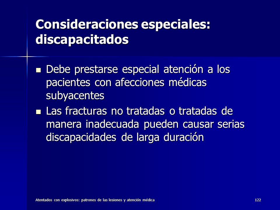 Atentados con explosivos: patrones de las lesiones y atención médica122 Consideraciones especiales: discapacitados Debe prestarse especial atención a