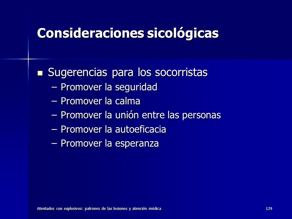 Atentados con explosivos: patrones de las lesiones y atención médica129 Consideraciones sicológicas Sugerencias para los socorristas Sugerencias para