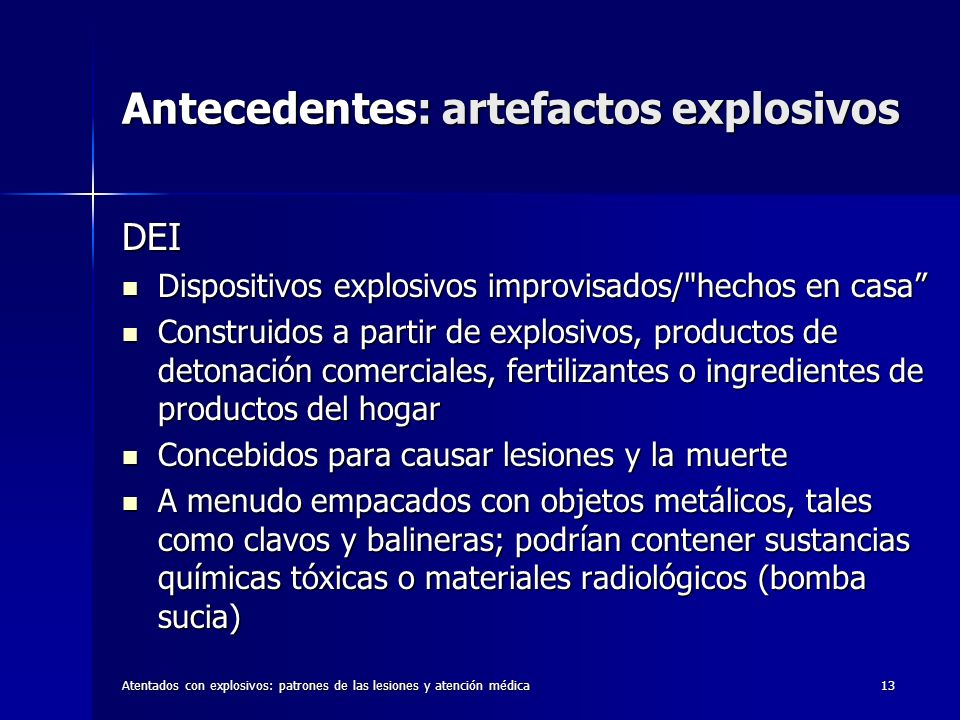 Atentados con explosivos: patrones de las lesiones y atención médica13 Antecedentes: artefactos explosivos DEI Dispositivos explosivos improvisados/