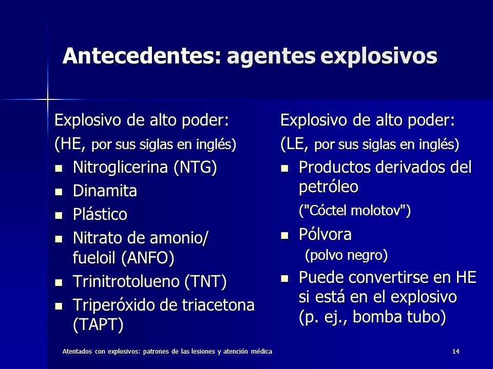 Atentados con explosivos: patrones de las lesiones y atención médica14 Antecedentes: agentes explosivos Explosivo de alto poder: (HE, por sus siglas e