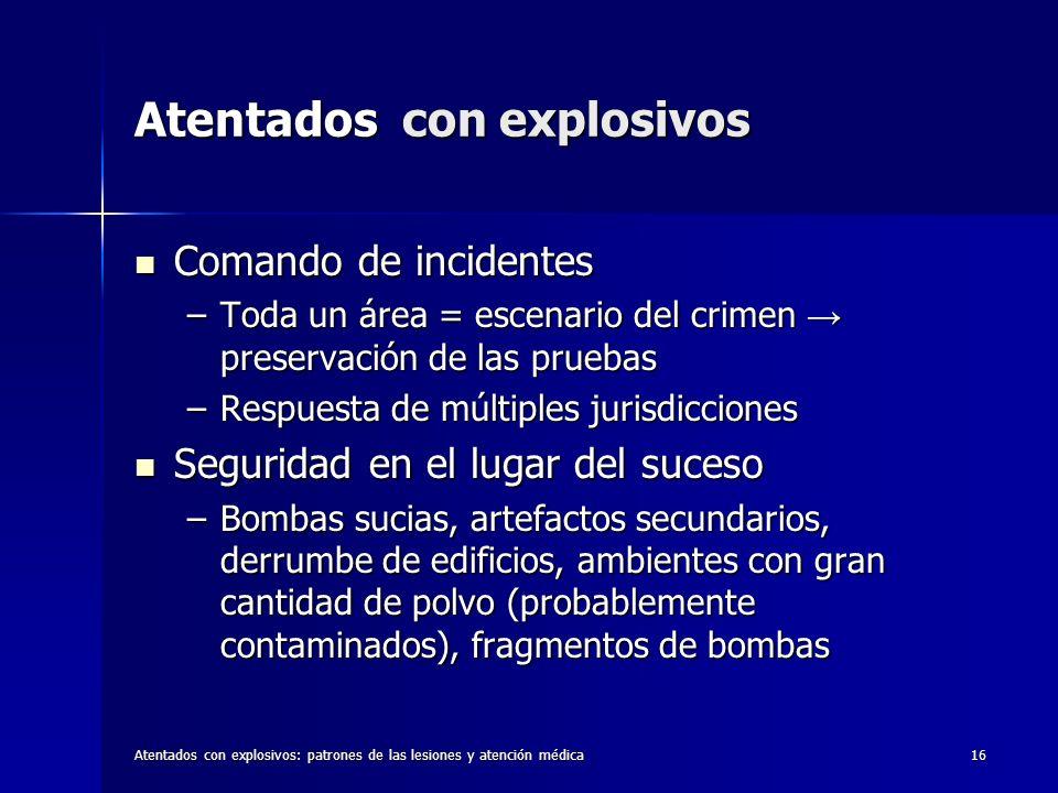 Atentados con explosivos: patrones de las lesiones y atención médica16 Atentados con explosivos Comando de incidentes Comando de incidentes –Toda un á