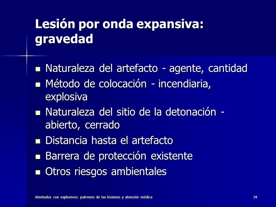 Atentados con explosivos: patrones de las lesiones y atención médica34 Lesión por onda expansiva: gravedad Naturaleza del artefacto - agente, cantidad