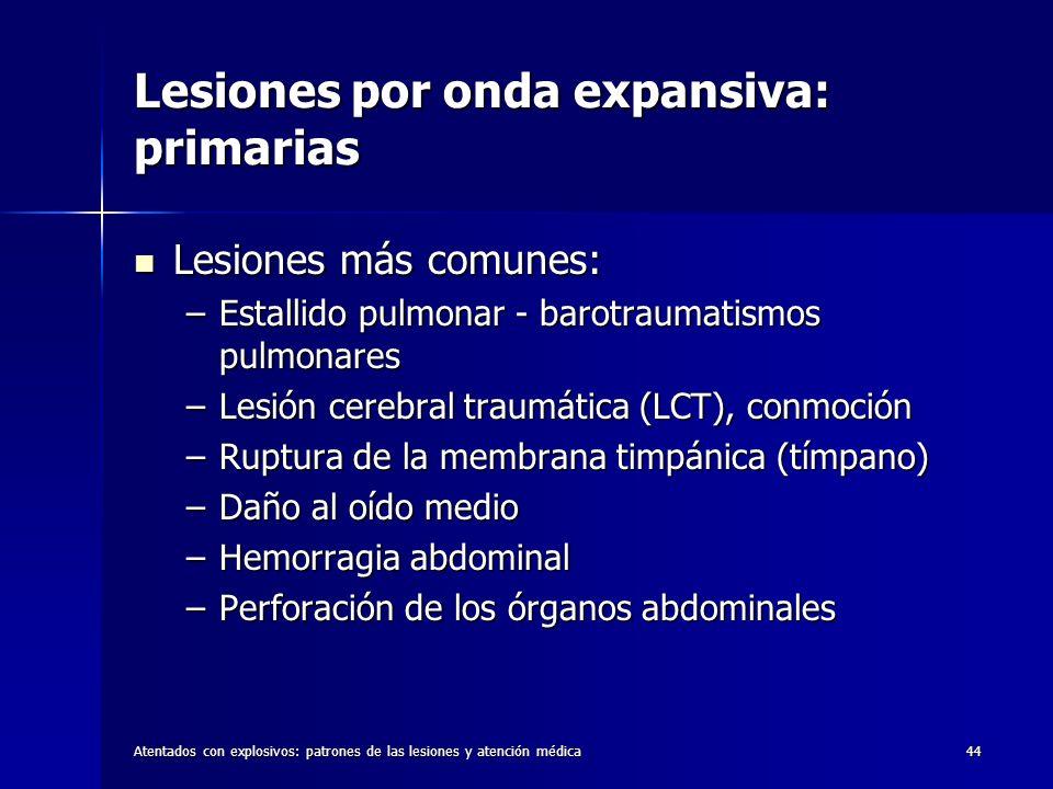Atentados con explosivos: patrones de las lesiones y atención médica44 Lesiones por onda expansiva: primarias Lesiones más comunes: Lesiones más comun