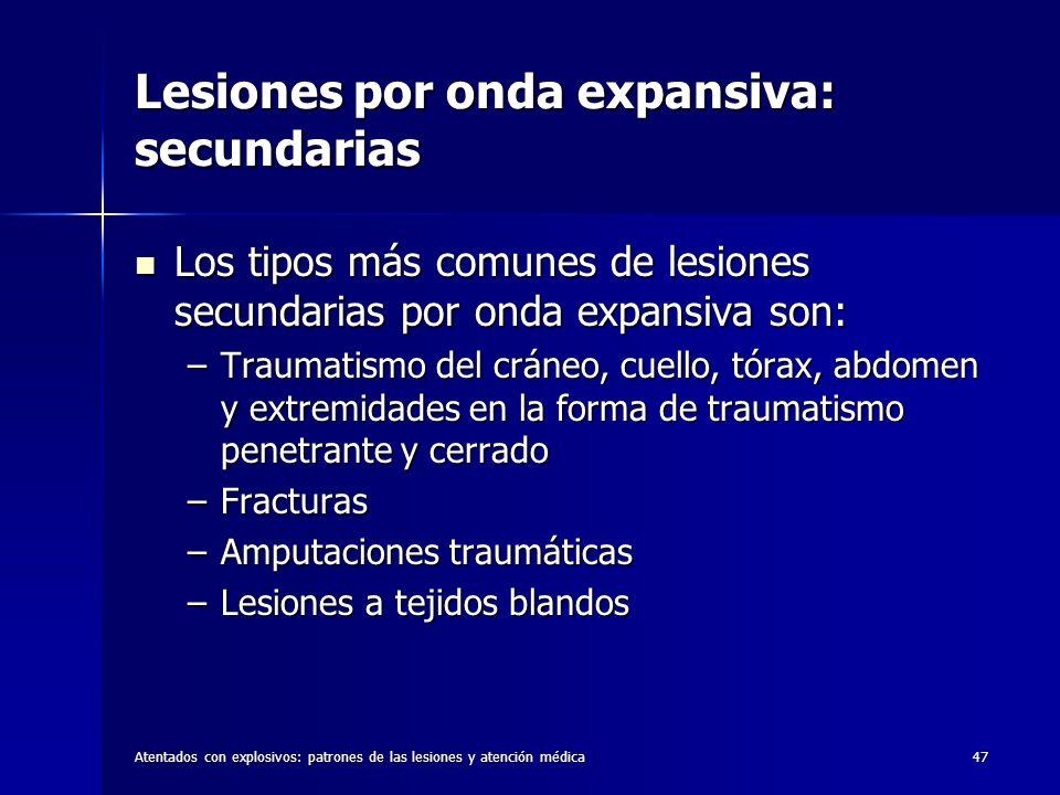 Atentados con explosivos: patrones de las lesiones y atención médica47 Lesiones por onda expansiva: secundarias Los tipos más comunes de lesiones secu
