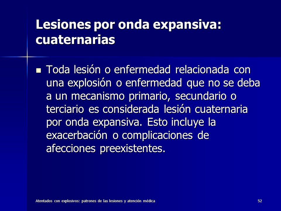 Atentados con explosivos: patrones de las lesiones y atención médica52 Lesiones por onda expansiva: cuaternarias Toda lesión o enfermedad relacionada