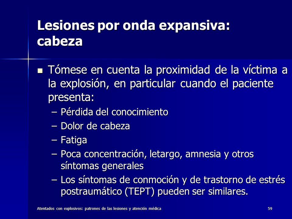 Atentados con explosivos: patrones de las lesiones y atención médica59 Lesiones por onda expansiva: cabeza Tómese en cuenta la proximidad de la víctim