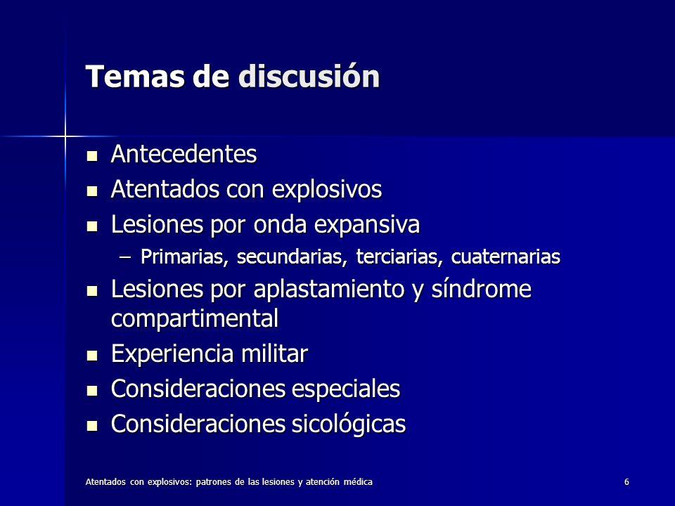 Atentados con explosivos: patrones de las lesiones y atención médica6 Temas de discusión Antecedentes Antecedentes Atentados con explosivos Atentados